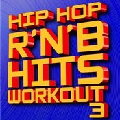 Hip Hop RÂ'nÂ'bÂ' Hits Workout! Volume 3 Songs