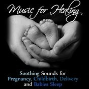 Music For Healing: Soothing Sounds For Pregnancy, Childbirth, Delivery And Babies Sleep Songs