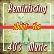 Reminiscing About The 40's Music Songs