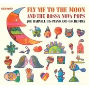 Joe Harnell His Piano And Orchestra: Fly Me To The Moon & The Bossa Nova Pops Songs