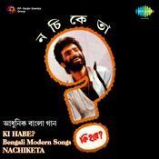 Nachiketa Chakraborty - Ki Hobe Songs