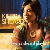 My Kierra Sheard Playlist Songs