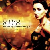 Who Do You Love Now? (feat. Dannii Minogue) [Riva's Bora Bora Club Mix] Song