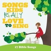 Songs Kids Really Love To Sing: 17 Bible Songs Songs