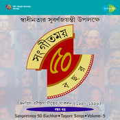 Sangeetmoy 50 Bachhar (1947 To 96) - Tagore Songs Vol 5 Songs
