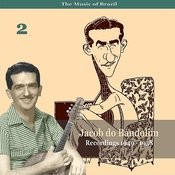 The Music Of Brazil / Jacob Do Bandolim, Vol. 2 / Recordings 1949 - 1958 Songs
