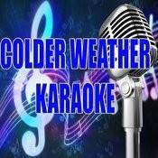 Colder Weather (Karaoke) Songs