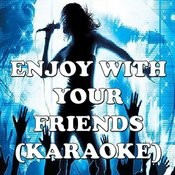 Enjoy With Your Friends (Karaoke) Songs