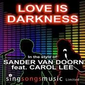 Love Is Darkness (In The Style Of Sander Van Doorn Ft. Carol Lee) Songs