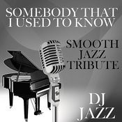 Somebody That I Used To Know (Smooth Jazz Tribute) Songs