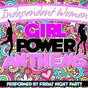 Independent Women: Girl Power Anthems Songs