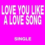 Love You Like A Love Song (Dance Remix) Song