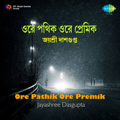 Ore Pathik Ore Premik Jaysree Dasgupta Songs