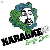 Karaoke - In The Style Of Sergio Denis Songs
