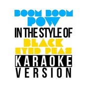 Boom Boom Pow (In The Style Of Black Eyed Peas) [Karaoke Version] Song