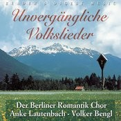 Unvergängliche Volkslieder - Der Berliner Romantik Chor - Anke Lautenbach - Volker Bengl Songs