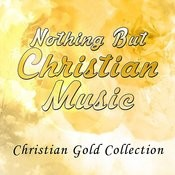 Nothing But Christian Music - Christian Gold Collection Songs