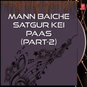Mann Baiche Satgur Kei Paas Part-2 Songs