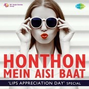 Honthon Mein Aisi Baat - Lips Appreciation Day Special Songs