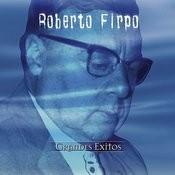 Serie De Oro - Grandes Exitos: Roberto Firpo Songs