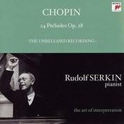 Chopin: 24 Preludes, Op. 28; Mendelssohn: Prelude and Fugue, Op. 35, No. 1 (Rudolf Serkin - The Art of Interpretation) Songs