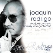 Joaquin Rodrigo: Aranjuez Concerto - Fantasy For A Gentleman Songs