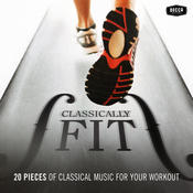 Classically Fit - 20 Pieces Of Classical Music For Your Workout Songs