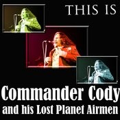 This Is Commander Cody And His Lost Planet Airmen Songs