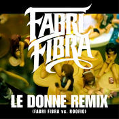 Le Donne (Fabri Fibra Vs Roofio) (Remix) Songs
