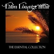 Latin Lounge Affair (The Essential Collection) Songs