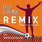 Chico Is The Man (Chicharito) Dub Step Remix By Mr Ben Songs