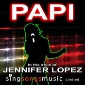 Papi (In The Style Of Jennifer Lopez) Songs