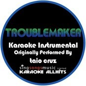 Troublemaker (Originally Performed By Taio Cruz) [Karaoke Instrumental Version] Songs