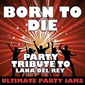 Born To Die (Party Tribute To Lana Del Rey) Songs