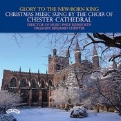 Glory To The New-Born King - Christmas Music Sung By The Choir Of Chester Cathedral Songs