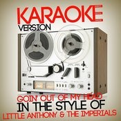 Goin' Out Of My Head (In The Style Of Little Anthony & The Imperials) [Karaoke Version] - Single Songs