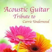 Acoustic Guitar Tribute To Carrie Underwood Songs