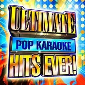 Ultimate Pop Karaoke Hits Ever! Songs