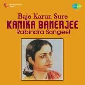 Baje Karun Sure - Kanika Banerjee (rabindra Sangeet) Songs
