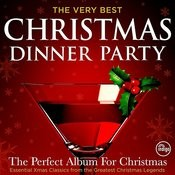 The Very Best Christmas Dinner Party - The Perfect Album For Christmas - Essential Xmas Classics From The Greatest Christmas Legends Songs