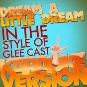 Dream A Little Dream (In The Style Of Glee Cast) [Karaoke Version] - Single Songs