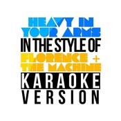 Heavy In Your Arms (In The Style Of Florence & The Machine) [Karaoke Version] Song