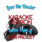 Love Me Tender (In The Style Of Elvis Presley) [Karaoke Version] - Single Songs
