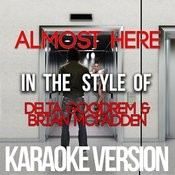 Almost Here (In The Style Of Delta Goodrem & Brian Mcfadden) [Karaoke Version] - Single Songs