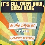 It's All Over Now, Baby Blue (In The Style Of Bob Dylan) [Karaoke Version] Song