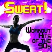 Sweat!: Workout Hits Of The 90's Songs