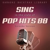 Sing In The Style Of Pop Hits 88 (Karaoke Version) Songs