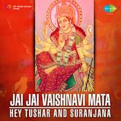 Jai Jai Vaishnavi Mata Hey - Tushar And Suranjana Songs