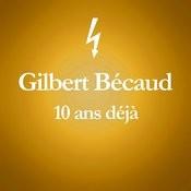 2001 – 2011 : 10 Ans Déjà... (Album Anniversaire Des 10 Ans Du Décès De Gilbert Bécaud) Songs