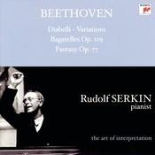 Beethoven: Diabelli Variations; Bagatelles, Op. 119; Fantasy, Op. 77 [Rudolf Serkin - The Art Of Interpretation] Songs